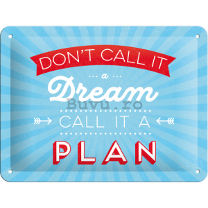Placă metalică - Don't Call It a Dream, Call It a Plan