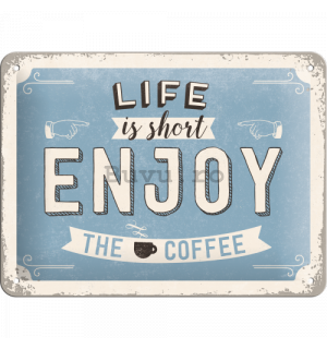 Placă metalică - Life is short, Enjoy the Coffee