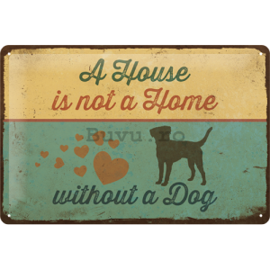 Placă metalică: A House is not a Home Withnout a Dog - 20x30 cm