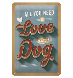 Placă metalică: All You Need is Love and a Dog - 30x20 cm