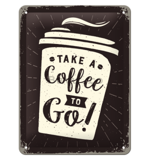 Placă metalică: Take a Coffee to Go! - 20x15 cm