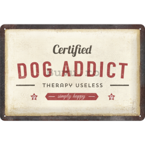 Placă metalică: Certified Dog Addict - 30x20 cm