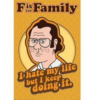 Poster - F Is For Family (I Hate My Life)